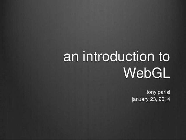 an introduction to WebGL tony parisi january 23, 2014