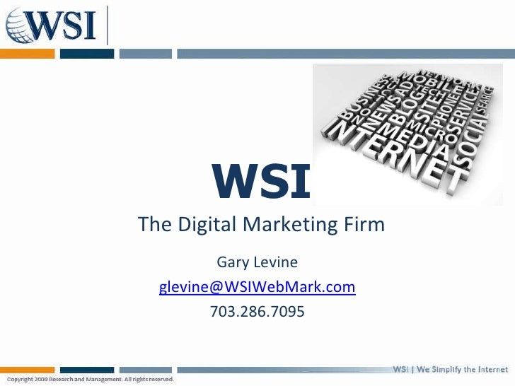 WSIThe Digital Marketing Firm<br />Gary Levine<br />glevine@WSIWebMark.com<br />703.286.7095<br />