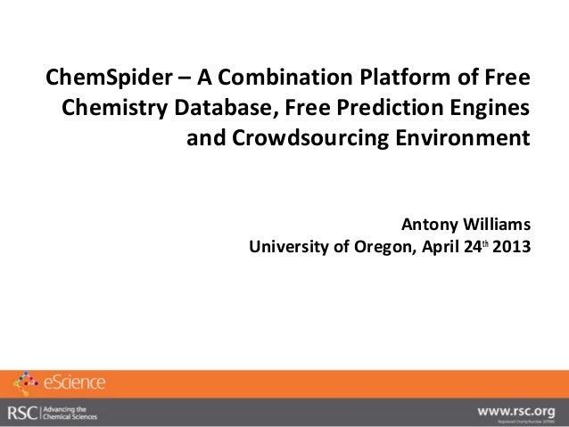 ChemSpider – A Combination Platform of FreeChemistry Database, Free Prediction Enginesand Crowdsourcing EnvironmentAntony ...