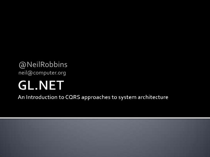 Introduction to CQRS Approaches to System Architecture<br />@NeilRobbins<br />neil@computer.org<br />