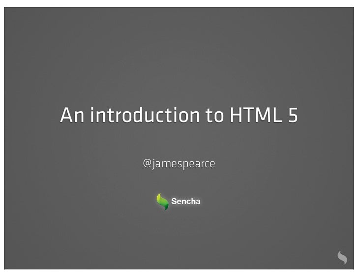 An introduction to HTML 5        @ jamespearce