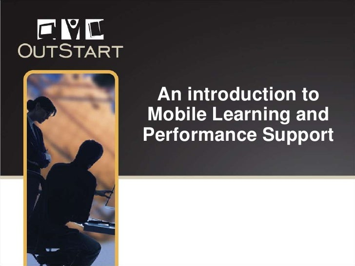 An introduction to Mobile Learning and Performance Support<br />