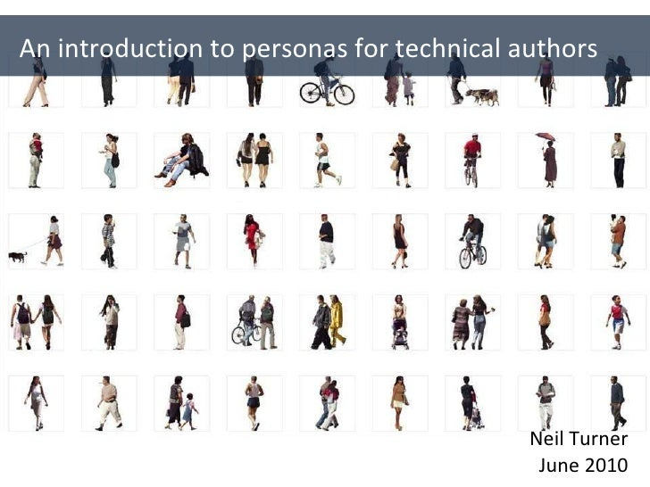 An introduction to personas for technical authors Neil Turner June 2010
