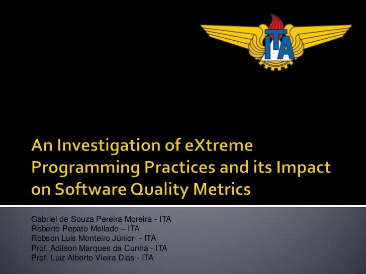 An Investigation of eXtreme Programming Practices and its Impact on Software Quality Metrics<br />Gabriel de Souza Pereira...