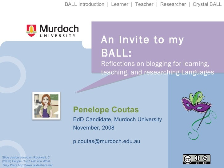 An Invite to my BALL: Reflections on blogging for learning, teaching, and researching Languages Penelope Coutas EdD Candid...