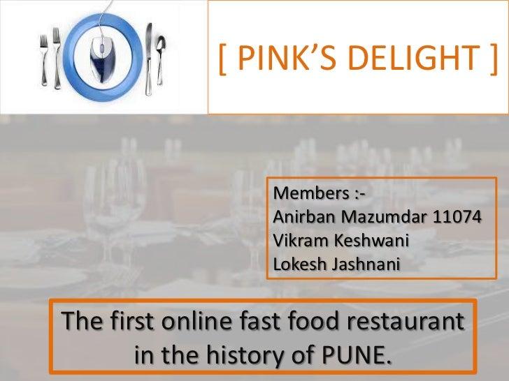[ PINK'S DELIGHT ]                   Members :-                   Anirban Mazumdar 11074                   Vikram Keshwani...