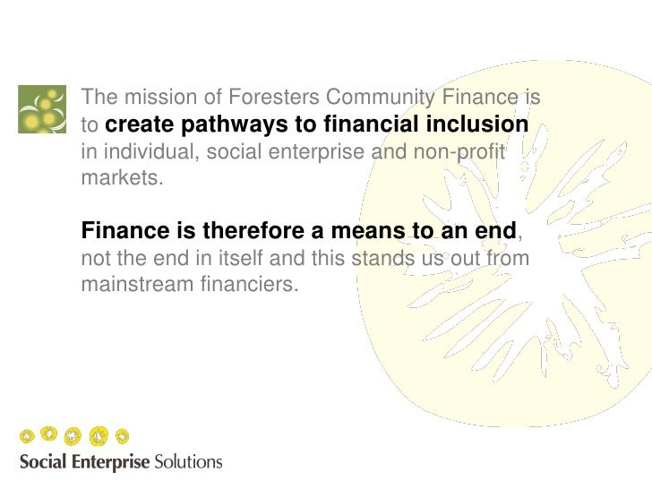 The mission of Foresters Community Finance isto create pathways to financial inclusionin individual, social enterprise and...