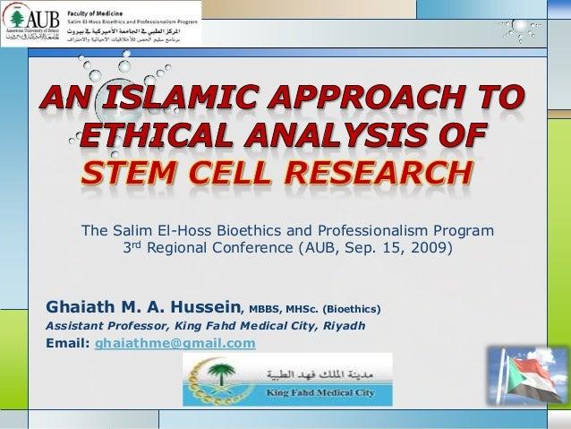 LOGO Ghaiath M. A. Hussein, MBBS, MHSc. (Bioethics) Assistant Professor, King Fahd Medical City, Riyadh Email: ghaiathme@g...