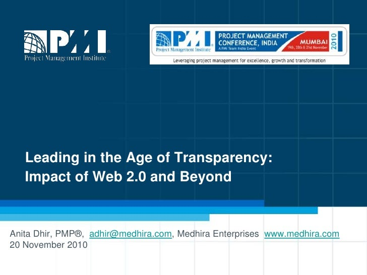 Leading in the Age of Transparency:Impact of Web 2.0 and Beyond<br />Anita Dhir, PMP®,  adhir@medhira.com, Medhira Enterpr...