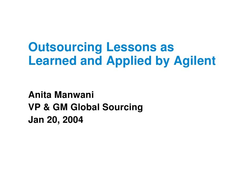 Outsourcing Lessons as Learned and Applied by Agilent  Anita Manwani VP & GM Global Sourcing Jan 20, 2004