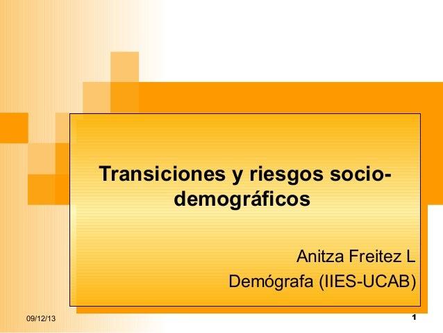Transiciones y riesgos socioTransiciones y riesgos sociodemográficos demográficos Anitza Freitez LL Anitza Freitez Demógra...