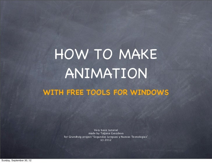 HOW TO MAKE                              ANIMATION                           WITH FREE TOOLS FOR WINDOWS                  ...
