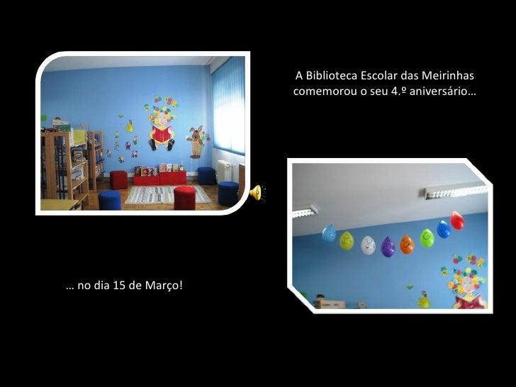 A Biblioteca Escolar das Meirinhas comemorou o seu 4.º aniversário… …  no dia 15 de Março!