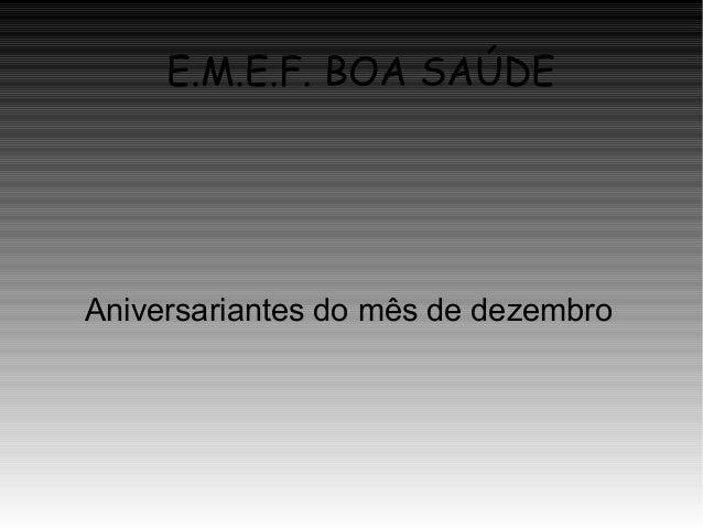 E.M.E.F. BOA SAÚDE  Aniversariantes do mês de dezembro