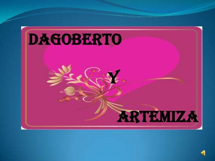 DAGOBERTO       Y        ARTEMIZA