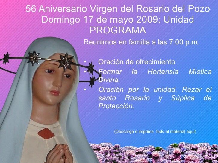 56 Aniversario Virgen del Rosario del Pozo Domingo 17 de mayo 2009: Unidad PROGRAMA <ul><li>Reunirnos en familia a las 7:0...