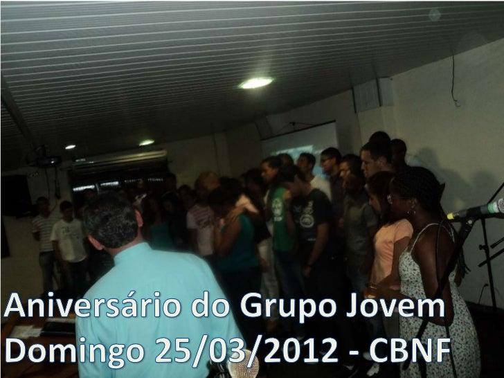 Aniversário do Grupo Jovem da CBNF em  25 de março de 2012.