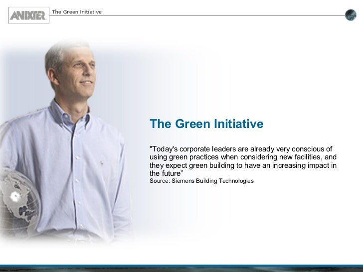 """The Green Initiative """"Today's corporate leaders are already very conscious of using green practices when considering ..."""