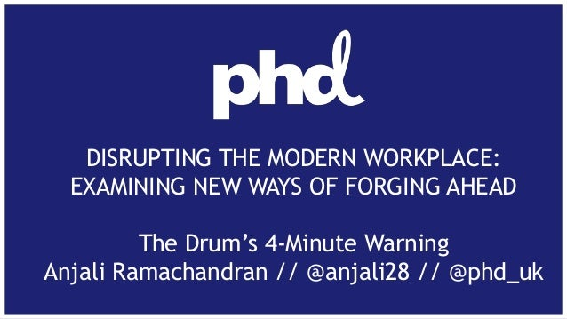 DISRUPTING THE MODERN WORKPLACE: EXAMINING NEW WAYS OF FORGING AHEAD  The Drum's 4-Minute Warning Anjali Ramachandran // @...