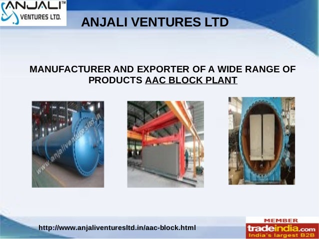 ANJALI VENTURES LTD http://www.anjaliventuresltd.in/aac-block.html MANUFACTURER AND EXPORTER OF A WIDE RANGE OF PRODUCTS A...