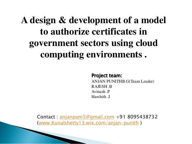 A design & development of a model to authorize certificates in government sectors using cloud computing environments . Pro...
