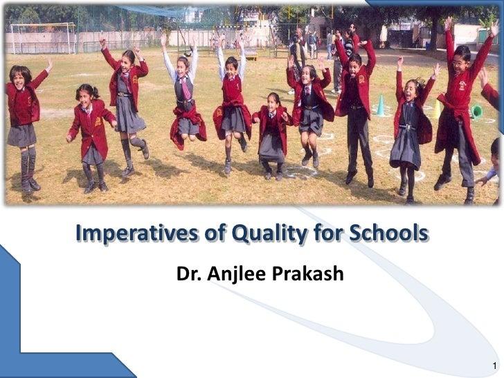 Imperatives of Quality for Schools <br />Dr. Anjlee Prakash<br />1<br />