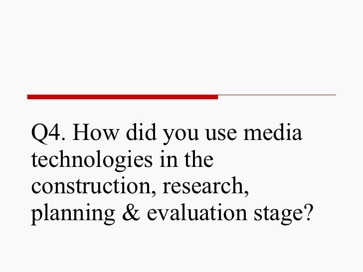 Evaluation Q4 - How did you use Media technologies in the construction, research, planning, and evaluation stage?