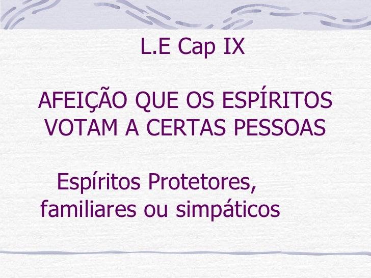 L.E Cap IX AFEIÇÃO QUE OS ESPÍRITOS VOTAM A CERTAS PESSOAS Espíritos Protetores,  familiares ou simpáticos