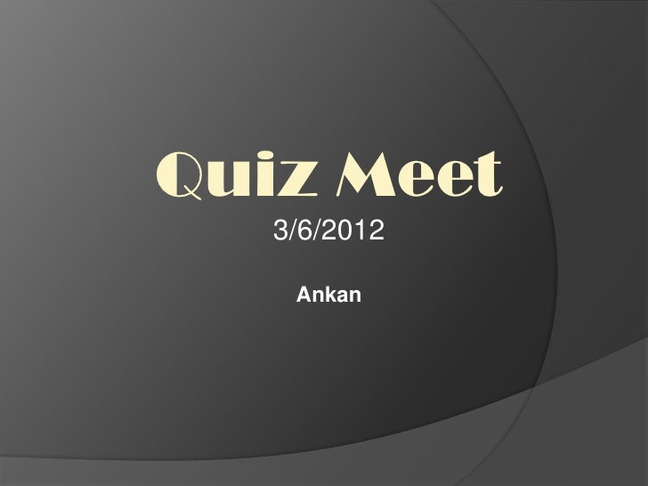Quiz Meet   3/6/2012    Ankan