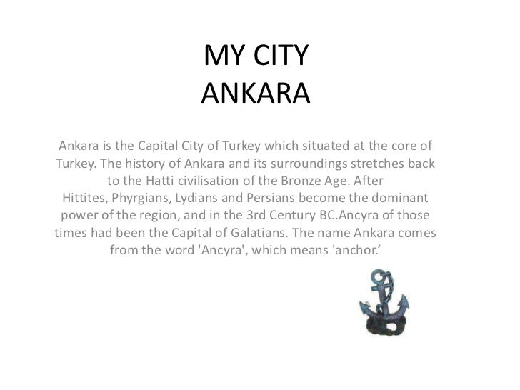 MY CITYANKARA<br />Ankara is the Capital City of Turkey which situated at the core of Turkey. The history of Ankara and it...