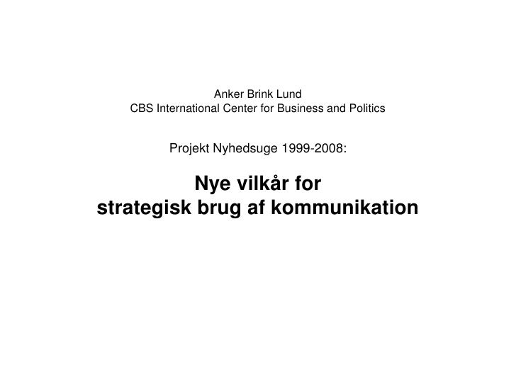 Anker Brink Lund    CBS International Center for Business and Politics             Projekt Nyhedsuge 1999-2008:           ...