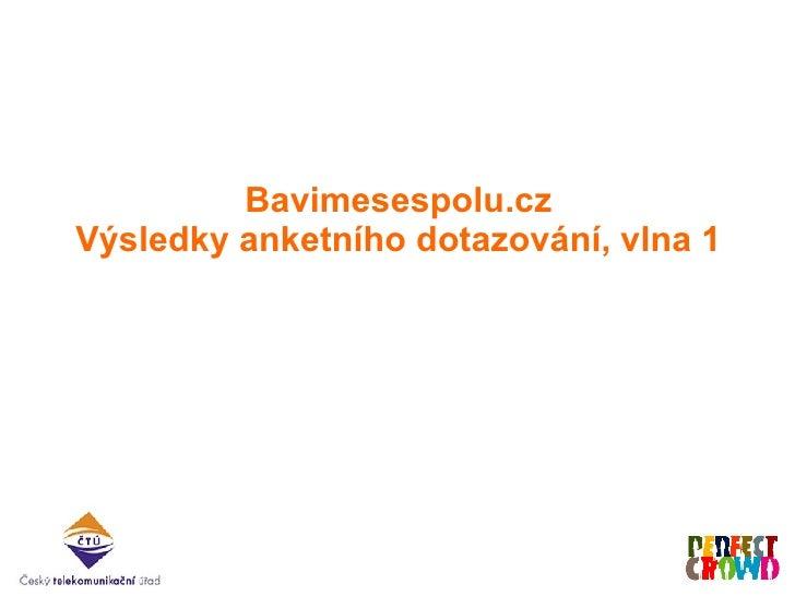 Bavimesespolu.cz Výsledky a nke tního dotazování, vlna 1