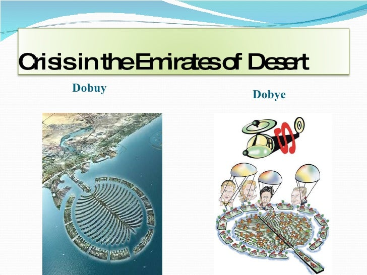 <ul><li>Dobuy </li></ul><ul><li>Dobye </li></ul>Crisis in the Emirates of Desert