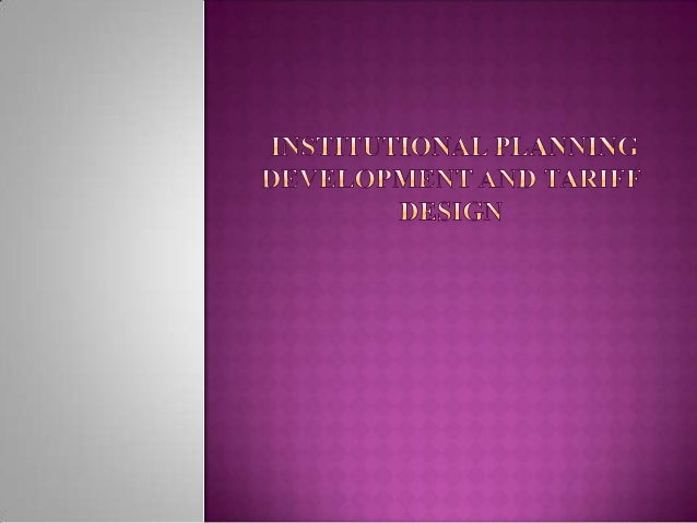 Institutional planning  development and tariff design