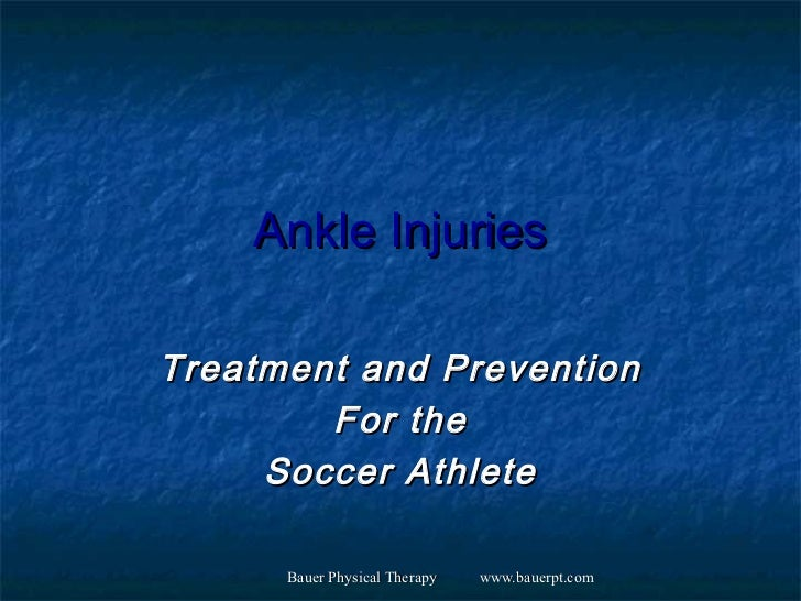 Ankle InjuriesTreatment and Prevention        For the     Soccer Athlete      Bauer Physical Therapy   www.bauerpt.com