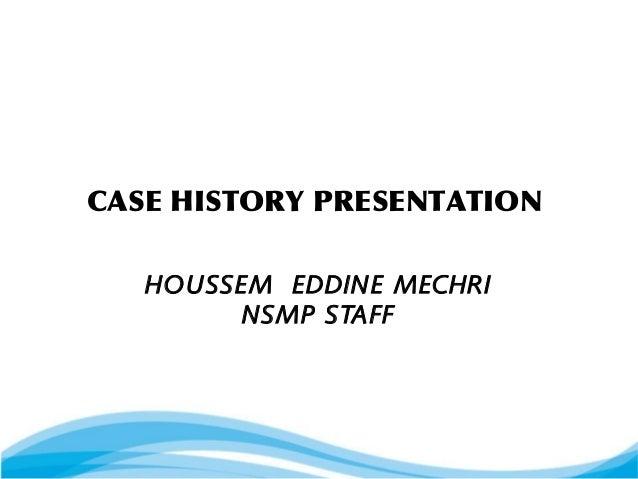 CASE HISTORY PRESENTATION HOUSSEM EDDINE MECHRI NSMP STAFF
