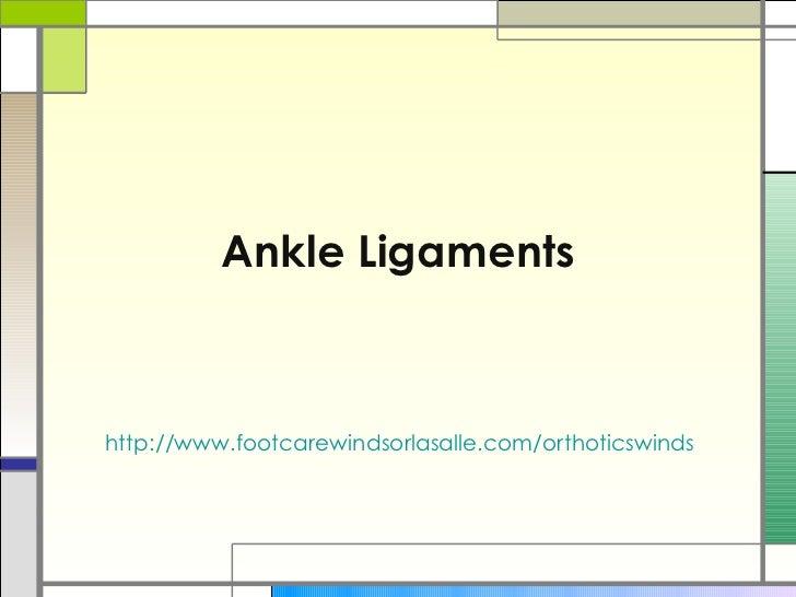 Ankle Ligamentshttp://www.footcarewindsorlasalle.com/orthoticswindsor.html