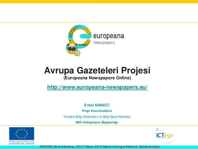 Avrupa Gazeteleri Projesi(Europeana Newspapers Online)http://www.europeana-newspapers.eu/Erdal NANECİProje KoordinatörüYön...