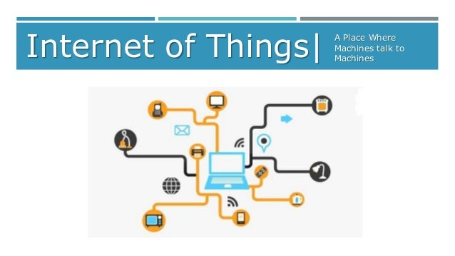 Internet of Things| A Place Where Machines talk to Machines