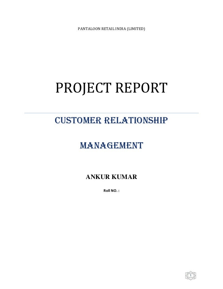 PANTALOON RETAIL INDIA (LIMITED)PROJECT REPORTCustomer relationship    management       ANKUR KUMAR                Roll NO...
