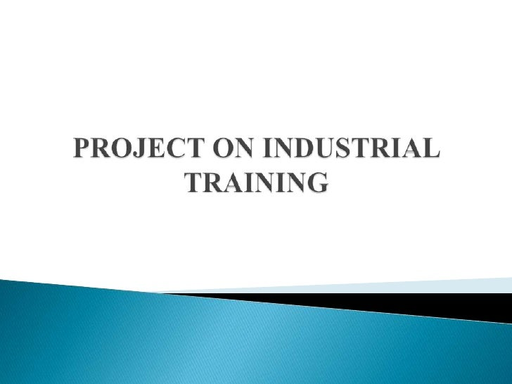 PROJECT ON INDUSTRIAL TRAINING<br />