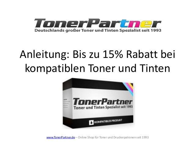 Anleitung: Bis zu 15% Rabatt bei kompatiblen Toner und Tinten www.TonerPartner.de – Online Shop für Toner und Druckerpatro...