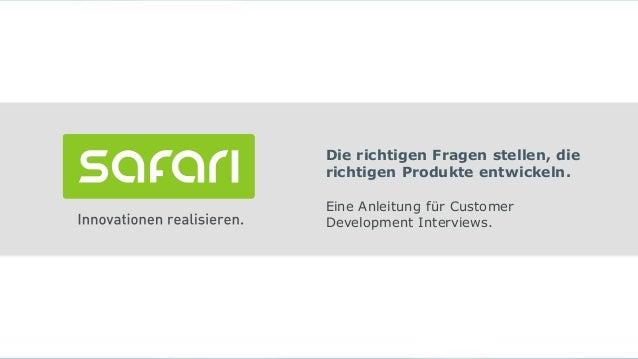 Die richtigen Fragen stellen, die richtigen Produkte entwickeln. Eine Anleitung für Customer Development Interviews.
