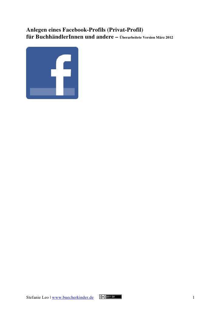 Anlegen eines Facebook-Profils (Privat-Profil)für BuchhändlerInnen und andere – Überarbeitete Version März 2012Stefanie Le...