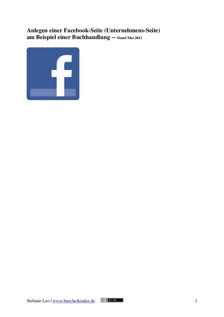 Anlegen einer Facebook-Seite (Unternehmens-Seite)am Beispiel einer Buchhandlung -- Stand Mai 2011Stefanie Leo | www.bueche...