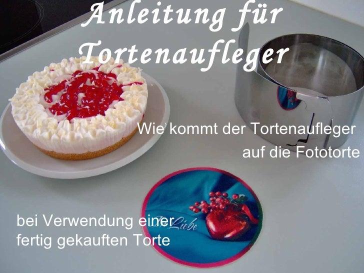 Wie kommt der Tortenaufleger  auf die Fototorte Anleitung für Tortenaufleger bei Verwendung einer fertig gekauften Torte