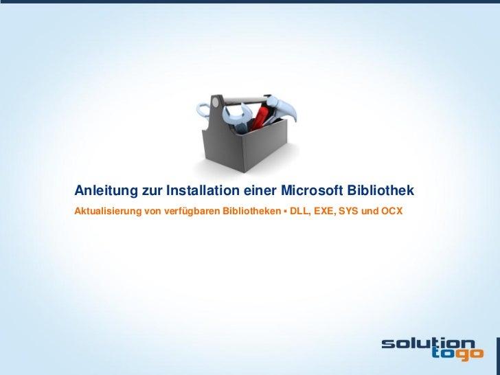 Anleitung zur Installation einer Microsoft BibliothekAktualisierung von verfügbaren Bibliotheken ▪ DLL, EXE, SYS und OCX