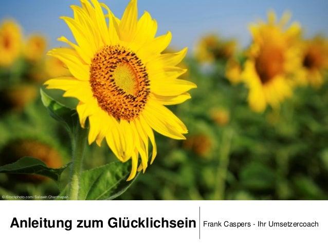 © iStockphoto.com/ Salawin Chanthapan  Anleitung zum Glücklichsein  Frank Caspers - Ihr Umsetzercoach