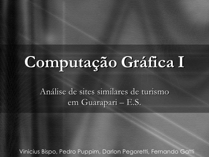 Computação Gráfica I Análise de sites similares de turismo em Guarapari – E.S. Vinicius Bispo, Pedro Puppim, Darlon Pegore...