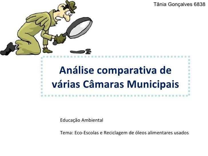 Análise comparativa de várias Câmaras Municipais Educação Ambiental Tema: Eco-Escolas e Reciclagem de óleos alimentares us...